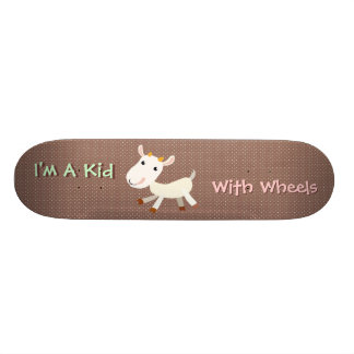 I'm A Kid With Wheels Skateboard
