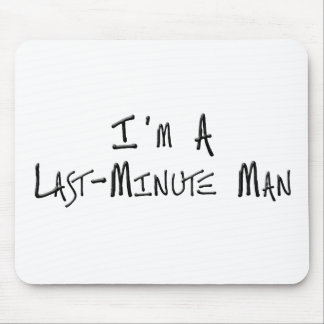 I'm A Last Minute Man Mouse Pad
