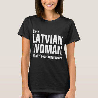 I'm a Latvian Woman what's your superpower T-Shirt