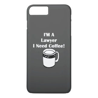 I'M A Lawyer, I Need Coffee! iPhone 7 Plus Case