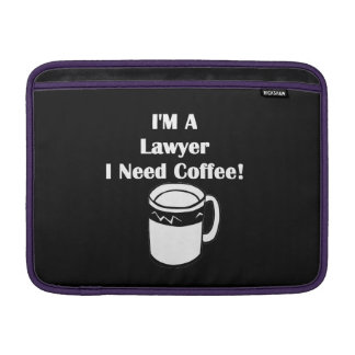 I'M A Lawyer, I Need Coffee! Sleeve For MacBook Air