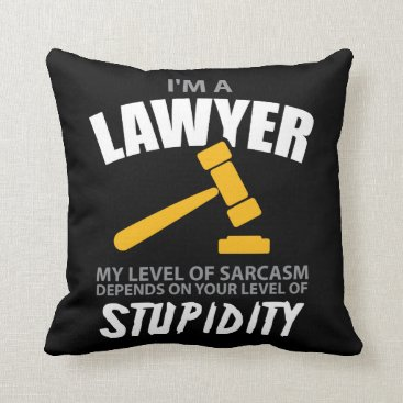 I'M A Lawyer My Level Of Sarcasm Funny Throw Pillow