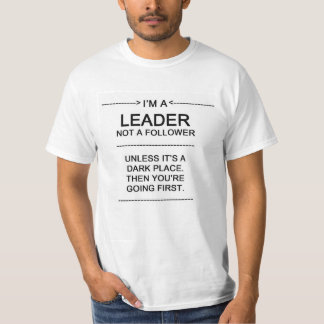 I'm a leader, unless its dark, then you go first. T-Shirt