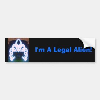 I'm A Legal Alien! Bumper Sticker