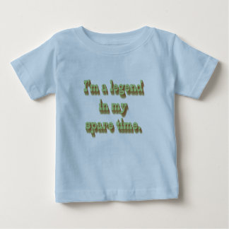 I'm a Legend in My Spare Time Baby T-Shirt