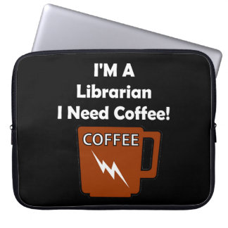 I'M A Librarian, I Need Coffee! Computer Sleeve