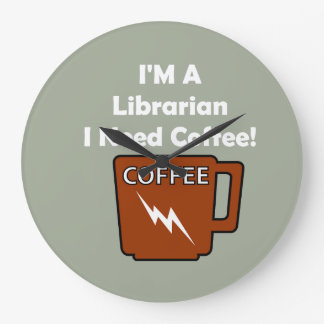 I'M A Librarian, I Need Coffee! Large Clock