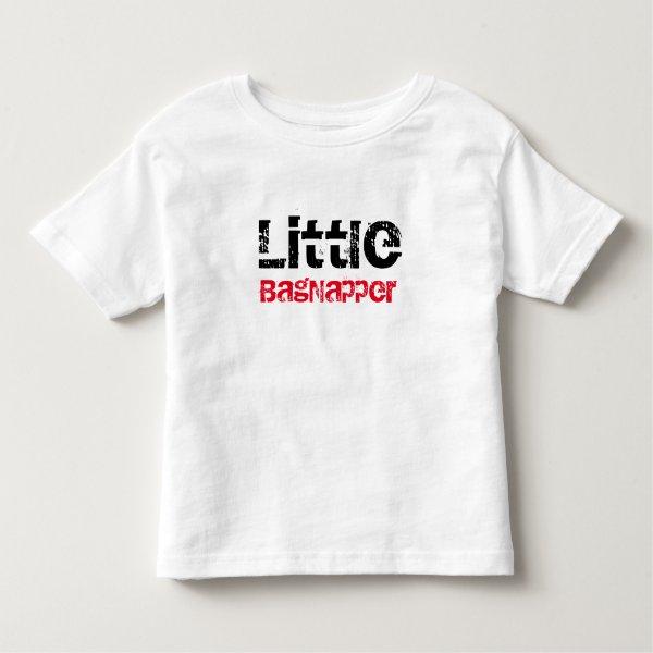 Im a Little BagNapper Toddler T-shirt