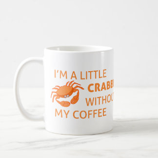 I'm A Little Crabby Without My Coffee   Funny Coffee Mug