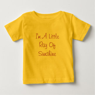 I'm A Little Ray Of Sunshine Baby T-Shirt