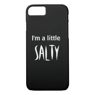I'm a little salty! iPhone 8/7 case
