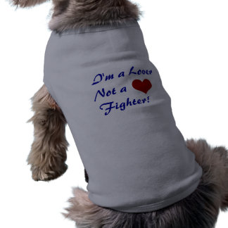 I'm a Lover Not a Fighter! Dog T Shirt