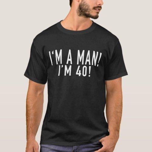 Im a Man Im 40 Dark T_Shirtpng T_Shirt
