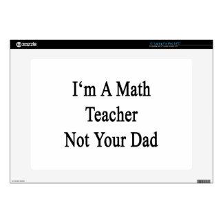 I'm A Math Teacher Not Your Dad Laptop Decal