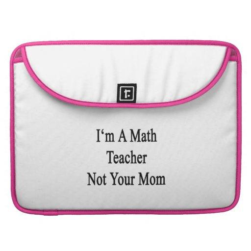 I'm A Math Teacher Not Your Mom Sleeve For MacBooks