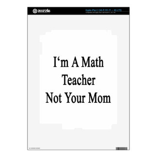 I'm A Math Teacher Not Your Mom iPad 3 Skins