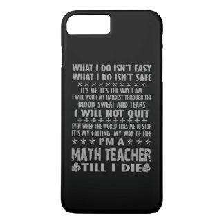 I'm a Math Teacher till I die iPhone 8 Plus/7 Plus Case