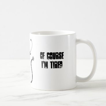 Coffee Themed I'm a medical student. Of course I'm tired Coffee Mug
