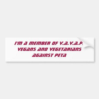 I'm a member of V.A.V.A.P.Vegans And Vegetarian... Bumper Sticker