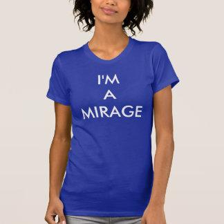 I'm A Mirage T-Shirt