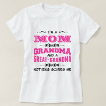 I'm a Mom, Grandma and a Great Grandma T-Shirt