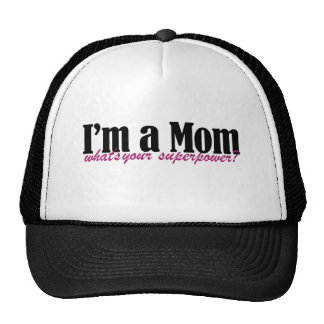 I'm a MOM whats your superpower Trucker Hats