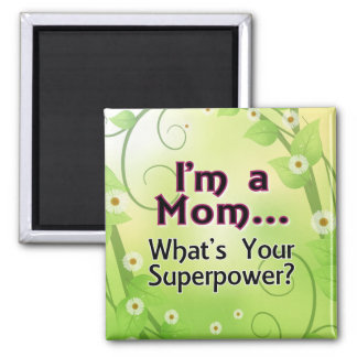 I'm a Mom... What's your Superpower 2 Inch Square Magnet