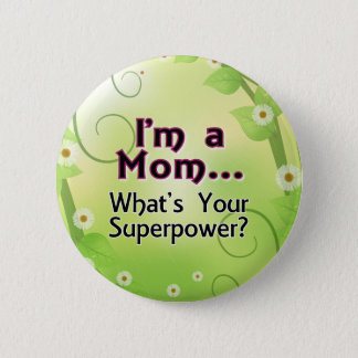 I'm a Mom... What's your Superpower Button