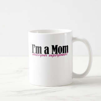 I'm a MOM whats your superpower Coffee Mug