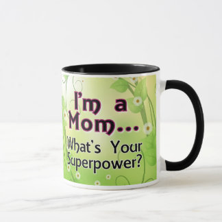 I'm a Mom... What's your Superpower Mug