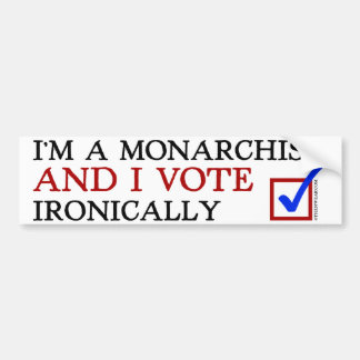 I'm a Monarchist And I Vote Ironically Car Bumper Sticker