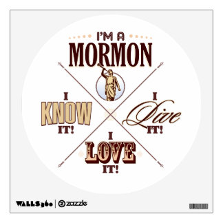 I'm a Mormon. I know it. I live it. I love it. Wall Decal