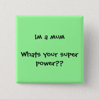 Im a mum Whats your super power?? Button