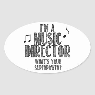 I'm a Music Director, What's Your Superpower Oval Sticker