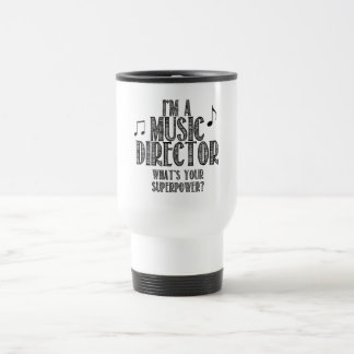 I'm a Music Director, What's Your Superpower Travel Mug