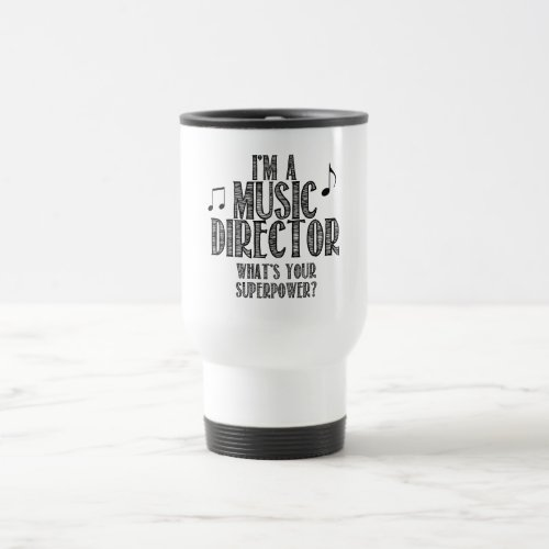 Im a Music Director Whats Your Superpower Travel Mug