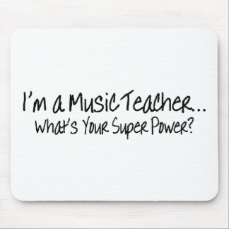 Im A Music Teacher Whats Your Super Power Mouse Pad