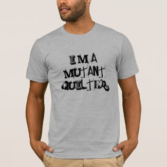 I'm a mutant quilter shirt