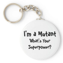 I'm a Mutant, What's Your Superpower? Keychain