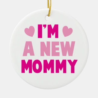 I'm a NEW MOMMY! Ceramic Ornament