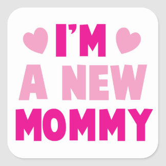 I'm a NEW MOMMY! Square Sticker