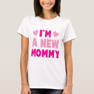 I'm a NEW MOMMY! T-Shirt