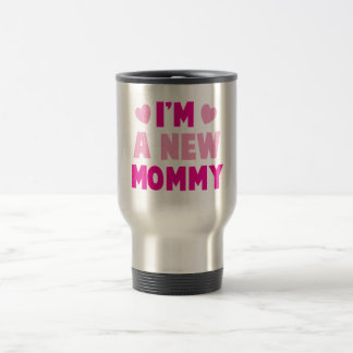 I'm a NEW MOMMY! Travel Mug