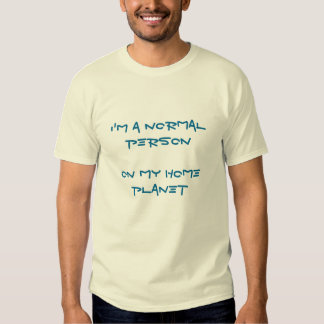 I'm a normal personon my home planet t-shirt