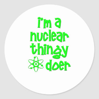 I'm A Nuclear Thingy Doer Classic Round Sticker