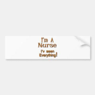 I'm A Nurse I'v seen Everything Bumper Sticker