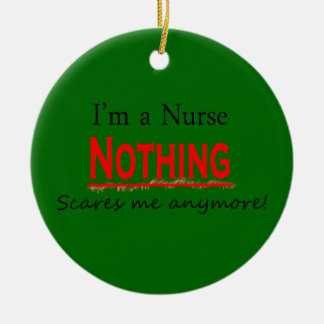 I'm A Nurse Nothing Scares Me Anymore Ceramic Ornament