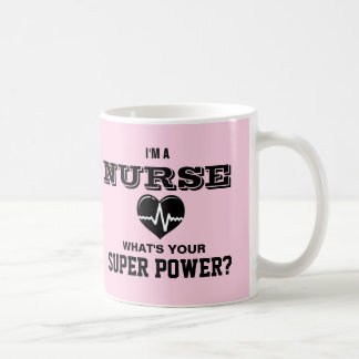 I'm a Nurse What's Your Super Power Coffee Mug
