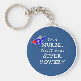 I'm a Nurse. What's Your Super Power? Keychain