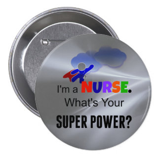 I'm a Nurse. What's Your Super Power? Pinback Button